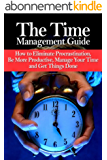 Time Management Guide: Discover How To Eliminate Procrastination, Be More Productive, Manage Your Time More Effectively, and Get Things Done (Time Management, ... Productivity, Planning) (English Edition)