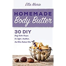 BODY BUTTER: Homemade Body Butter Recipes - 30 DIY Body Butter Recipes For Softer, Healthier, And More Radiant Skin (Body Butter, Body Butter Recipes, natural remedies) (English Edition)