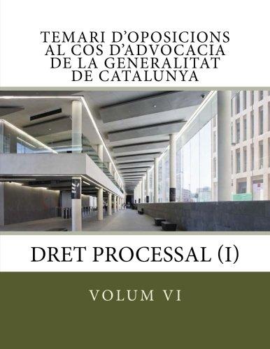volum VI Temari Oposicions Cos Advocacia Generalitat: Dret Processal I: Volume 6 (Temari oposicions Cos Advocacia Generalitat de Catalunya)