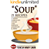 """""""SOUP"""": 25 Recipes - Chinese,Moroccan, Italian,Thai, French, Jamaican & More (Amazing Recipes- Soups to die for Book 1)"""
