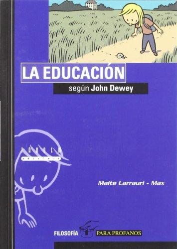 La educación según John Dewey (Filosofía para profanos) por Maite Larrauri Gomez