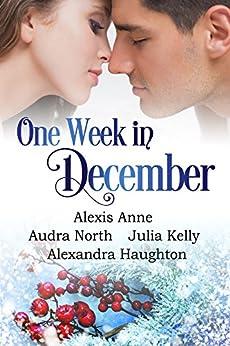 One Week in December (One Week in Love Book 3) by [Anne, Alexis, North, Audra, Kelly, Julia, Haughton, Alexandra]