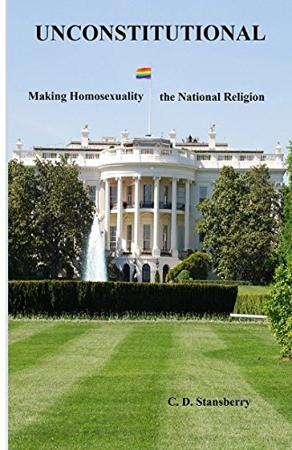 UNCONSTITUTIONAL Making Homosexuality the National Religion por C. D. Stansberry