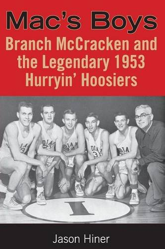 Mac's Boys: Branch McCracken and the Legendary 1953 Hurryin' Hoosiers (Quarry Books) por Jason Hiner