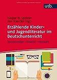 Erzählende Kinder- und Jugendliteratur im Deutschunterricht: Textvorschläge – Didaktik – Methodik (StandardWissen Lehramt, Band 8653)