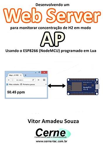 Desenvolvendo um Web Server para monitorar concentração de H2 em modo AP Usando o ESP8266 (NodeMCU) programado em Lua (Portuguese Edition) - H2-server