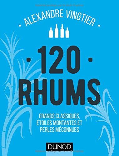 120 Rhums - Grands classiques, étoiles montantes et perles méconnues