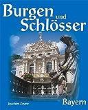 Burgen und Schlösser Bayern - Joachim Zeune