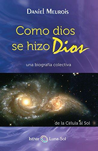 Cómo Dios Se Hizo Dios : Una biografía colectiva de la Célula al ...