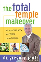 Total Temple Makeover: How to Turn Your Body into a Temple You Can Rejoice In (English Edition)