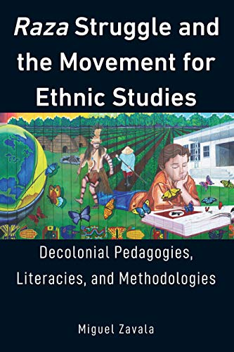 Descargar PDF Raza Struggle and the Movement for Ethnic Studies: Decolonial Pedagogies, Literacies, and Methodologies (Education and Struggle Book 17)
