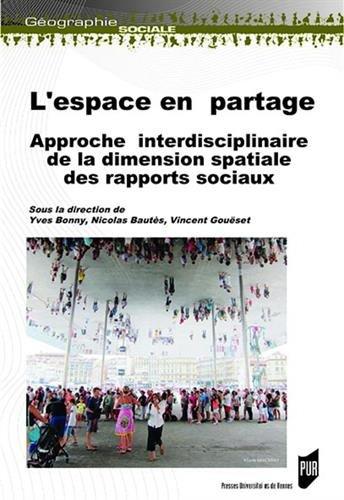 L'espace en partage: Approche interdisciplinaire de la dimension spatiale des rapports sociaux