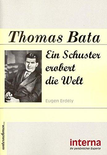 Thomas Bata: Ein Schuster erobert die Welt (Unternehmen...) -