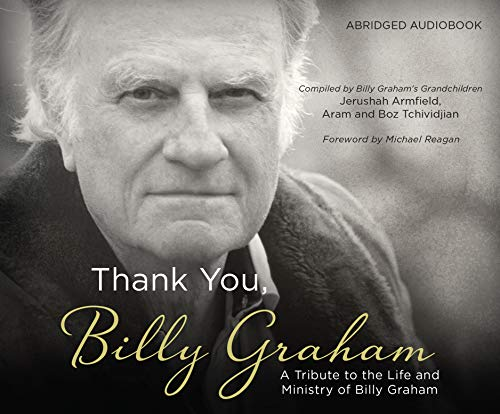 (Thank You, Billy Graham: A Tribute to the Life and Ministry of Billy Graham)