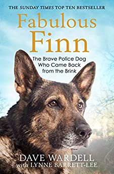 Fabulous Finn: The Brave Police Dog Who Came Back from the Brink by [Wardell, Dave]