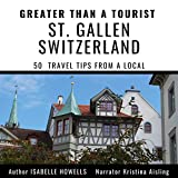 Greater Than a Tourist - St. Gallen Switzerland: 50 Travel Tips from a Local