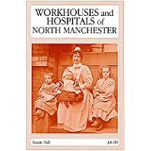 Workhouses and Hospitals of North Manchester (English Edition)