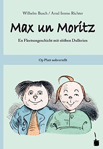 Max un Moritz. En Fleetsengeschicht mit sööben Dullerien. Op Platt nohvertellt: Max und Moritz auf Plattdeutsch