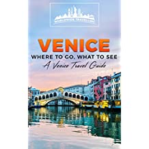 Venice: Where To Go, What To See - A Venice Travel Guide (Italy, Milan, Venice, Rome, Florence, Naples, Turin Book 3) (English Edition)