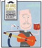 60 ans et alors ? : Petit guide pour les hommes de 60 ans et +