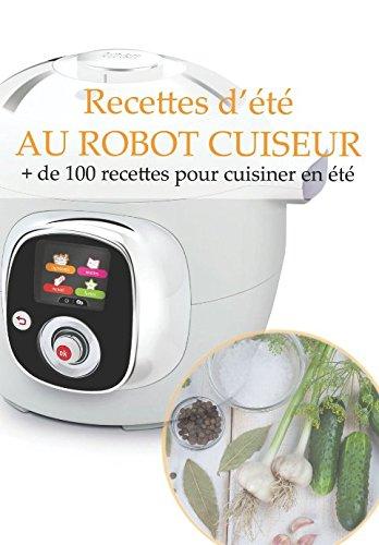 Recettes d'été AU ROBOT CUISEUR: + de 100 recettes pour cuisiner en été par Gwenn Tolentin