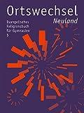 Ortswechsel 5 - Neuland: Evangelisches Religionsbuch f?r Gymnasien  - Ausgabe Bayern