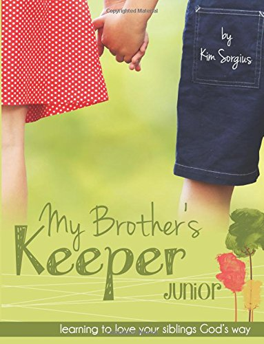 My Brother's Keeper Junior: Learning to love your siblings God's way