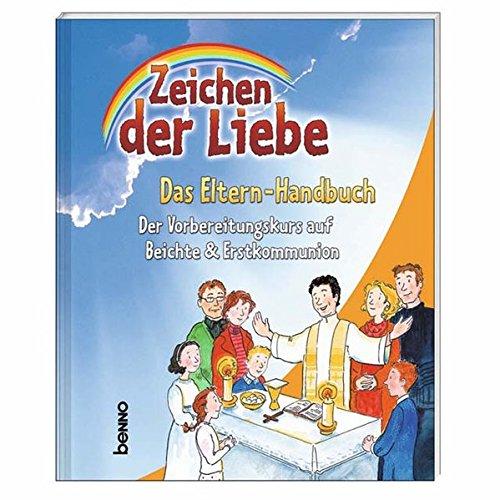 Zeichen der Liebe - Das Elternhandbuch: Der Vorbereitungskurs auf Beichte & Erstkommunion