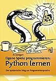 Eigene Spiele programmieren - Python lernen: Der spielerische Weg zur Programmiersprache