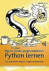 Eigene Spiele programmieren – Python lernen: Der spielerische Weg zur Programmiersprache (German Edition)