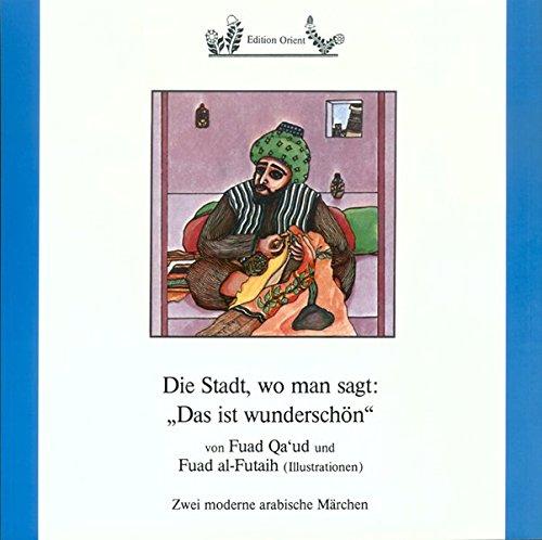 """Die Stadt, wo man sagt: """"Das ist wunderschön"""": Zwei moderne arabische Märchen"""