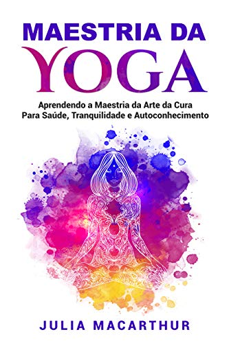Maestria da Yoga: Aprendendo a Maestria da Arte da Cura Para ...
