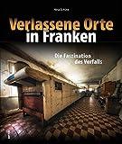 Verlassene Orte in Franken, mehr als 140 Bilder dokumentieren den langsamen Verfall von einst stolzen Gebäuden in Franken, Bayern, Lost places in beeindruckenden Fotografien - Nina Schütz