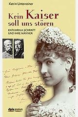 Kein Kaiser soll uns stören: Katharina Schratt und ihre Männer Gebundene Ausgabe
