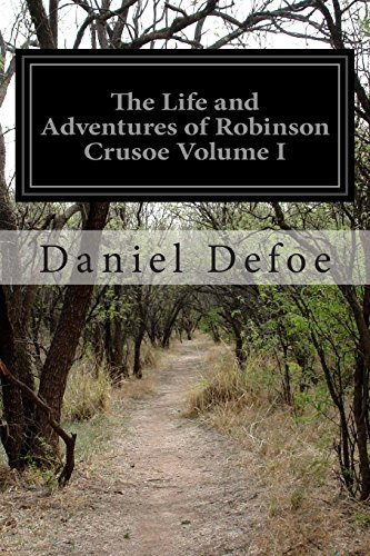 The Life and Adventures of Robinson Crusoe Volume I: 1