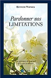 Pardonner nos limitations - Les principes de guérison d'Un cours en miracles
