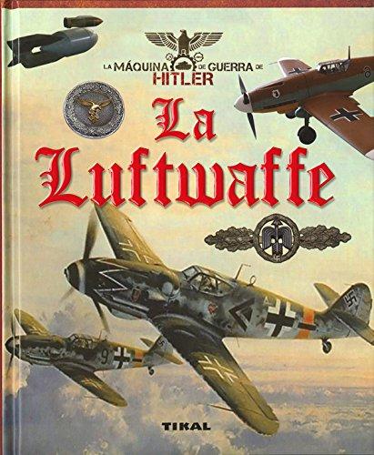 La Luftwaffe (La máquina de guerra de Hitler)