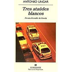 Tres ataúdes blancos (Narrativas hispánicas) Premio Herralde de Novela 2010