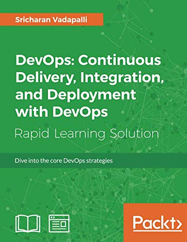 DevOps: Continuous Delivery, Integration, and Deployment with DevOps: Dive into the core DevOps strategies (English Edition)