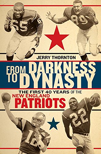 From Darkness to Dynasty: The First 40 Years of the New England Patriots por Jerry Thornton