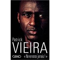 Patrick Vieira : Ne renonce jamais