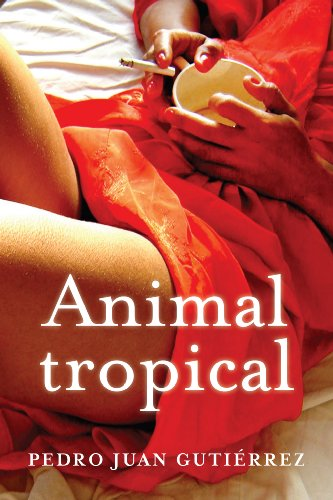 Animal Tropical por Pedro Juan Gutiérrez