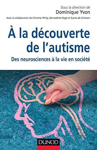 À la découverte de l'autisme. Des neurosciences à la vie en société