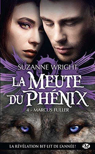 Marcus Fuller: La Meute du Phénix, T4 (French Edition)