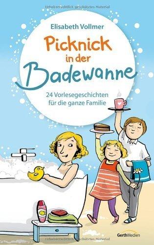 Picknick in der Badewanne: 24 Vorlesegeschichten für die ganze Familie von Elisabeth Vollmer (1. März 2014) Gebundene Ausgabe
