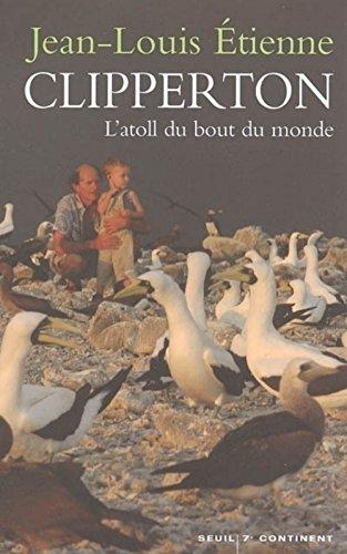 Clipperton : L'atoll du bout du monde par Jean-Louis Etienne