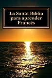 La Santa Biblia para aprender Frances: Libro bilingue