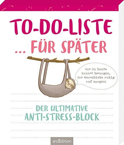 To-do-Liste ... für später: Der ultimative Anti-Stress-Block