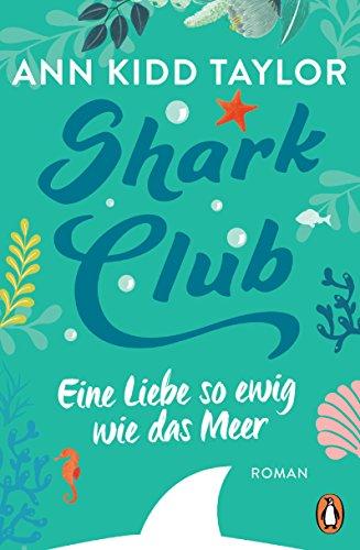 Shark Club - Eine Liebe so ewig wie das Meer: Roman