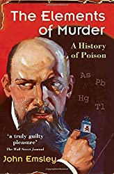 The Elements of Murder: A History of Poison by John Emsley (2006-09-14)